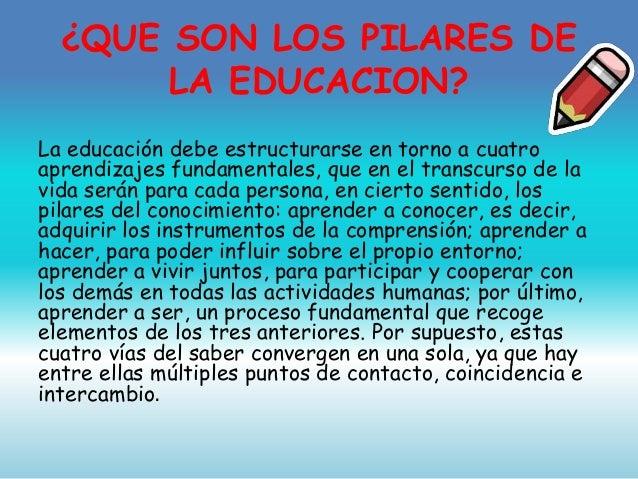 los 4 pilares de la educacion Los 4 pilares de la educación son de gran importancia en la vida de las personas y cuando empiezan asistir al colegio, necesitan saber resolver problemas, saber.