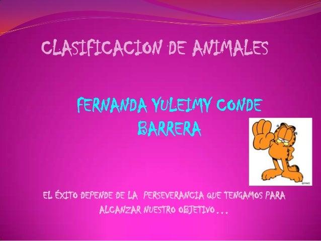 CLASIFICACION DE ANIMALES FERNANDA YULEIMY CONDE BARRERA EL ÉXITO DEPENDE DE LA PERSEVERANCIA QUE TENGAMOS PARA ALCANZAR N...