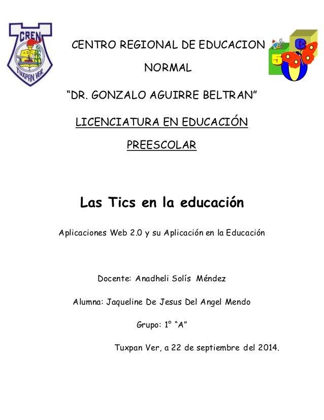 """CENTRO REGIONAL DE EDUCACION NORMAL """"DR. GONZALO AGUIRRE BELTRAN"""" LICENCIATURA EN EDUCACIÓN PREESCOLAR Las Tics en la educ..."""