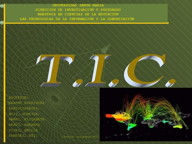 T.I.C. UNIVERSIDAD SANTA MARIA DIRECCIÓN DE INVESTIGACIÓN Y POSTGRADO MAESTRIA EN CIENCIAS DE LA EDUCACIÓN LAS TECNOLOGIAS...