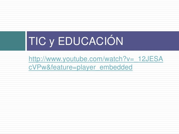 http://www.youtube.com/watch?v=_12JESAcVPw&feature=player_embedded<br />TIC y EDUCACIÓN<br />