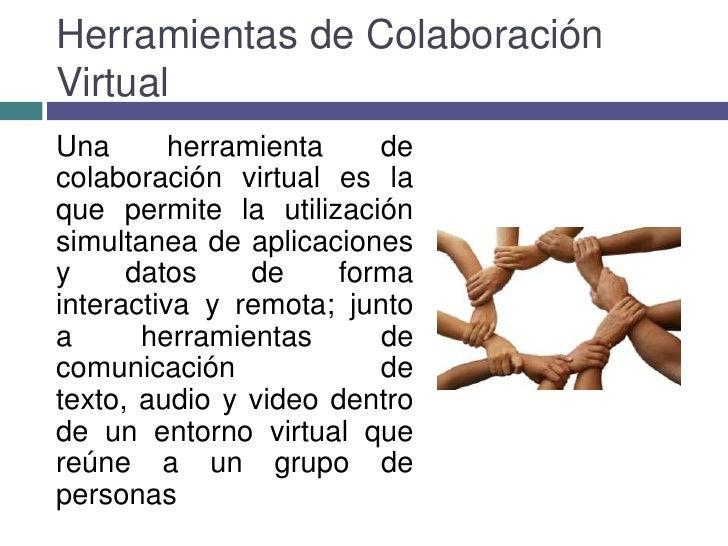 Asincrónicas(foro, correo electrónico)</li></li></ul><li>Herramientas de Colaboración Virtual<br />Una herramienta de cola...