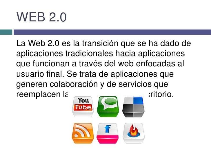 WEB 2.0<br />La Web 2.0 es la transición que se ha dado de aplicaciones tradicionales hacia aplicaciones que funcionan a t...