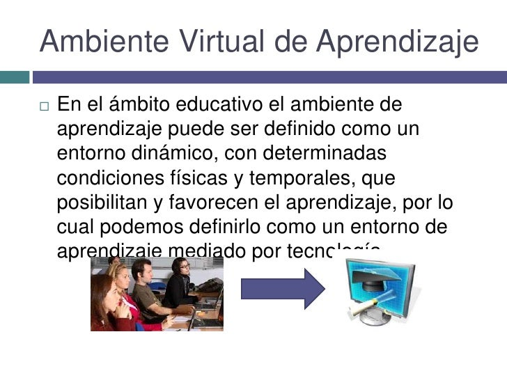 Ambiente Virtual de Aprendizaje<br />En el ámbito educativo el ambiente de aprendizaje puede ser definido como un entorno ...