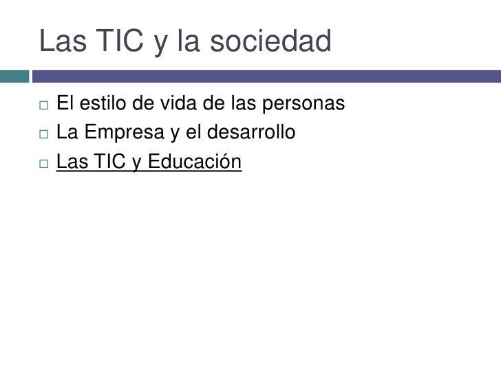 Las TIC y la sociedad <br />El estilo de vida de las personas<br />La Empresa y el desarrollo<br />Las TIC y Educación<br />