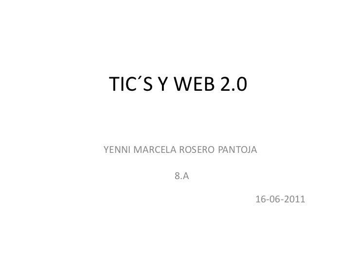 TIC´S Y WEB 2.0<br />                   YENNI MARCELA ROSERO PANTOJA                      <br />                   8.A...