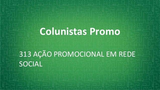 Colunistas Promo 313 AÇÃO PROMOCIONAL EM REDE SOCIAL