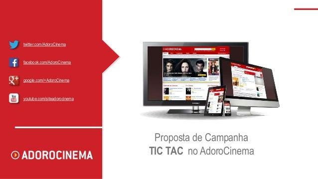 Proposta de Campanha TIC TAC no AdoroCinema twitter.com/AdoroCinema facebook.com/AdoroCinema google.com/+AdoroCinema youtu...