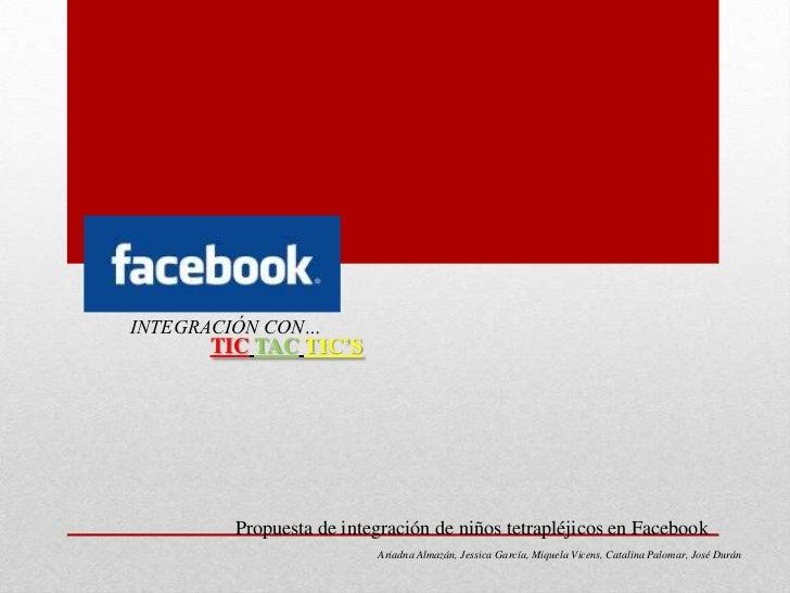 INTEGRACIÓN CON…      TIC TAC TIC'S        Propuesta de integración de niños tetrapléjicos en Facebook                    ...