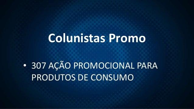 Colunistas Promo • 307 AÇÃO PROMOCIONAL PARA PRODUTOS DE CONSUMO