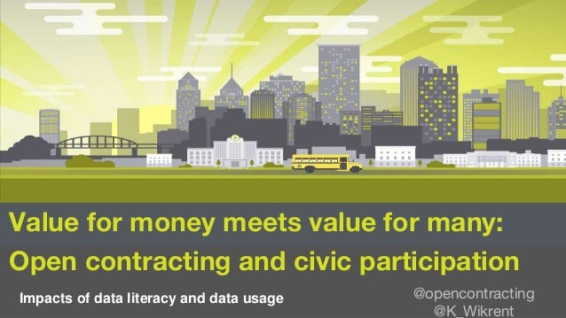 Value for money meets value for many: Open contracting and civic participation Impacts of data literacy and data usage @op...