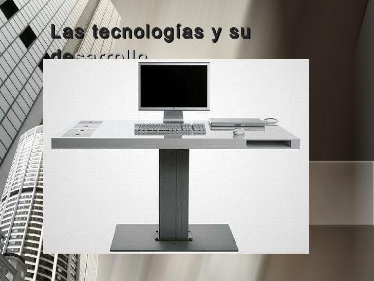 Las tecnologías y su de sarrollo