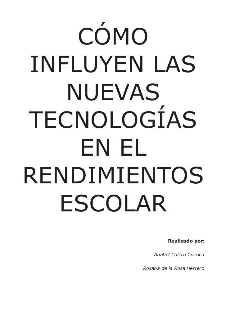 CÓMOINFLUYEN LAS   NUEVASTECNOLOGÍAS    EN ELRENDIMIENTOS  ESCOLAR                 Realizado por:           Anabel Calero ...