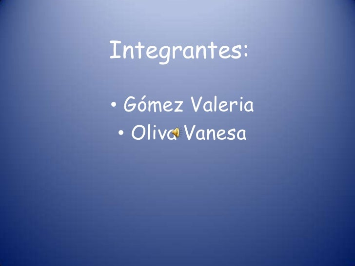 Integrantes:• Gómez Valeria • Oliva Vanesa