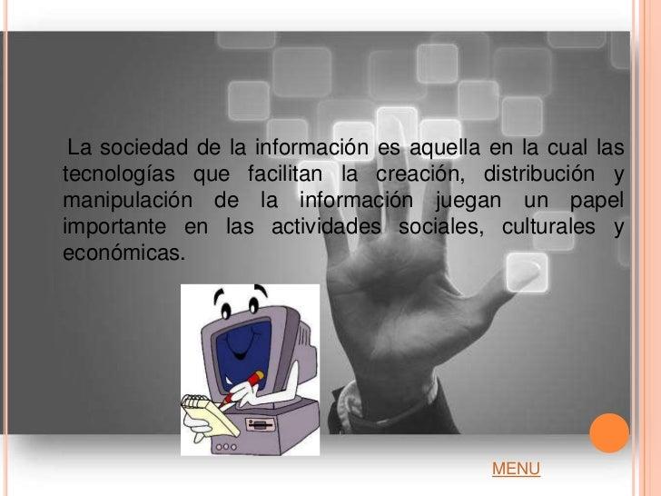 La sociedad de la información es aquella en la cual lastecnologías que facilitan la creación, distribución ymanipulación d...