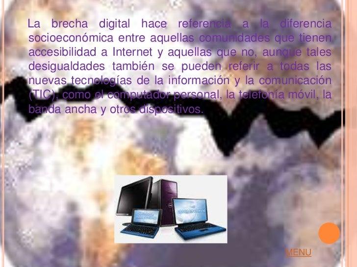La brecha digital hace referencia a la diferenciasocioeconómica entre aquellas comunidades que tienenaccesibilidad a Inter...