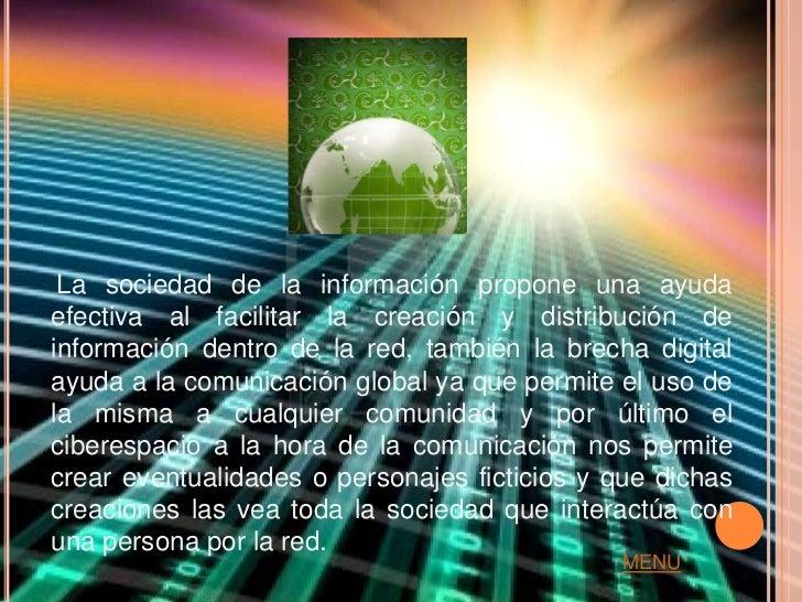 La sociedad de la información propone una ayudaefectiva al facilitar la creación y distribución deinformación dentro de la...