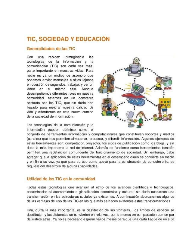 TIC, SOCIEDAD Y EDUCACIÓN Generalidades de las TIC Con una rapidez inimaginable las tecnologías de la información y la com...