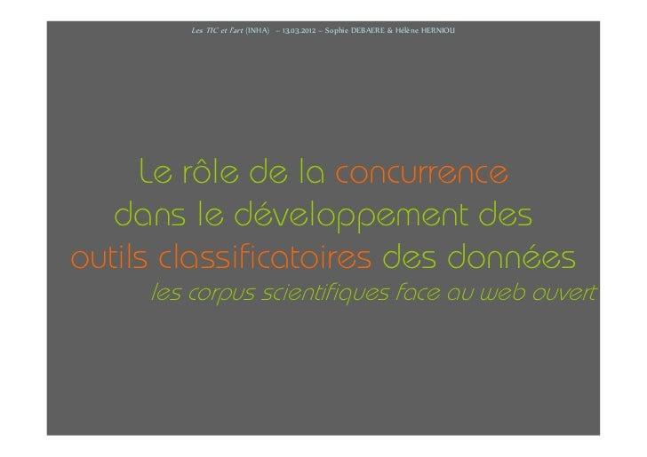 Les TIC et l'art (INHA) – 13.03.2012 – Sophie DEBAERE & Hélène HERNIOU     Le rôle de la concurrence   dans le développeme...