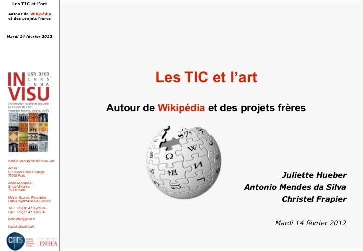 Les TIC et lartAutour de Wikipédiaet des projets frèresMardi 14 février 2012                                              ...