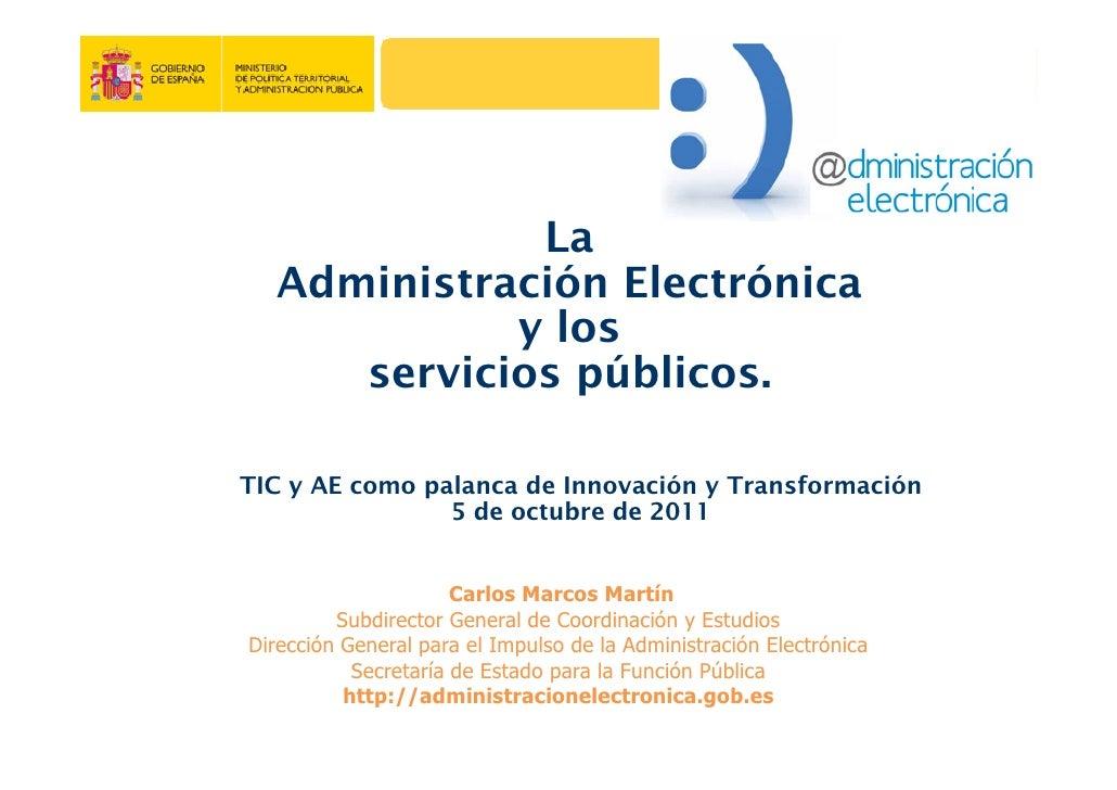 La  Administración Electrónica            y los     servicios públicos.TIC y AE como palanca de Innovación y Transformació...