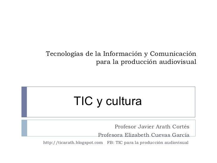 Tecnologías de la Información y Comunicación para la producción audiovisual Profesor Javier Arath Cortés Profesora Elizabe...