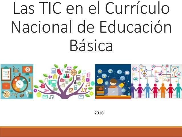 Las TIC en el Currículo Nacional de Educación Básica 2016
