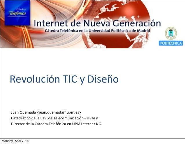 Revolución  TIC  y  Diseño Juan  Quemada  <juan.quemada@upm.es> CatedráBco  de  la  ETSI  de  Telecomu...