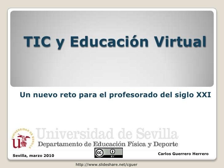 TIC y Educación Virtual      Un nuevo reto para el profesorado del siglo XXI     Sevilla, marzo 2010                      ...
