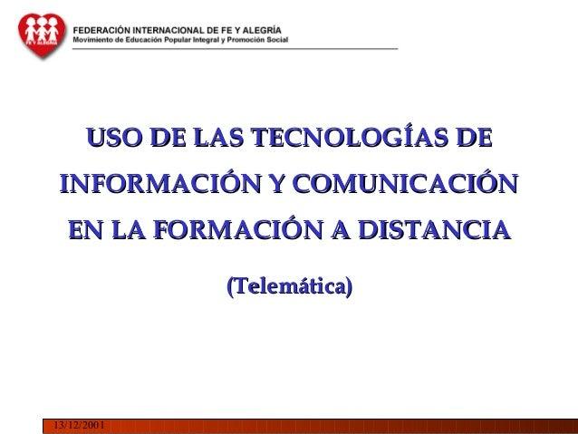USO DE LAS TECNOLOGÍAS DE INFORMACIÓN Y COMUNICACIÓN  EN LA FORMACIÓN A DISTANCIA              (Telemática)13/12/2001