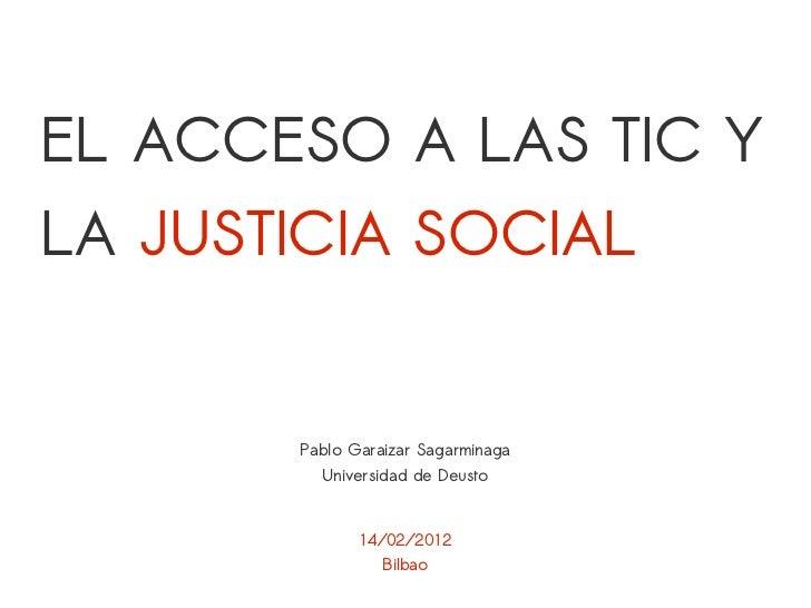 EL ACCESO A LAS TIC YLA JUSTICIA SOCIAL       Pablo Garaizar Sagarminaga         Universidad de Deusto              14/02/...