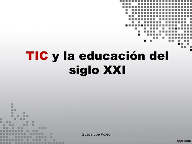 TIC y la educación del siglo XXI Guadalupe Poleo