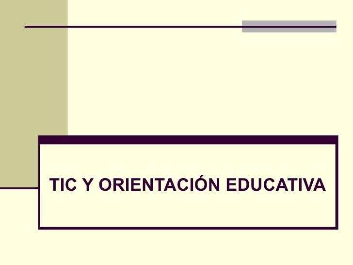 <ul><li>TIC Y ORIENTACIÓN EDUCATIVA </li></ul>