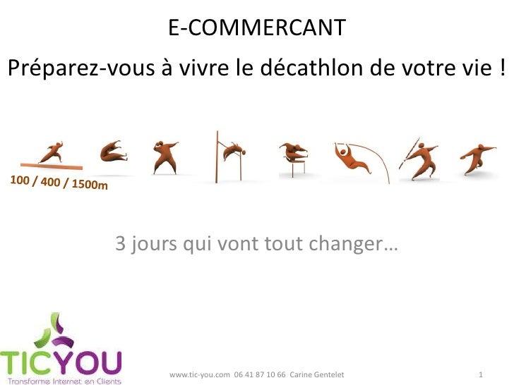 E-COMMERCANTPréparez-vous à vivre le décathlon de votre vie !          3 jours qui vont tout changer…               www.ti...