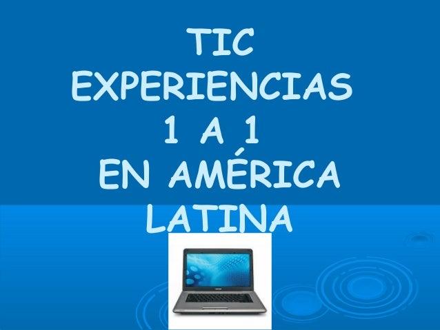 TICEXPERIENCIAS    1 A 1 EN AMÉRICA   LATINA