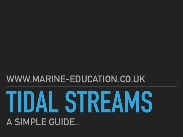 TIDAL STREAMS WWW.MARINE-EDUCATION.CO.UK A SIMPLE GUIDE..