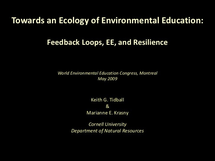 Towards an Ecology of Environmental Education:Feedback Loops, EE, and Resilience World Environmental Education Congress, M...