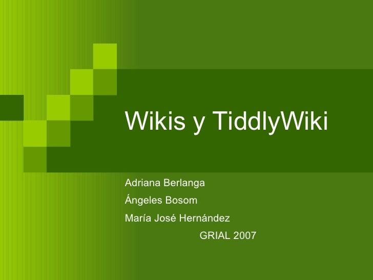 Wikis y TiddlyWiki Adriana Berlanga Ángeles Bosom María José Hernández GRIAL 2007