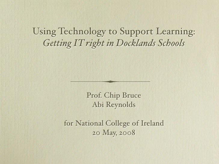 Using Technology to Support Learning:   Getting IT right in Docklands Schools                   Prof. Chip Bruce          ...