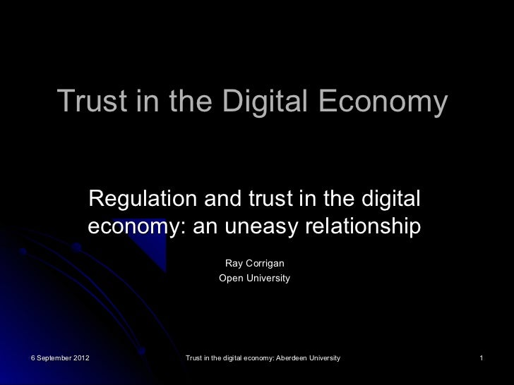 Trust in the Digital Economy               Regulation and trust in the digital               economy: an uneasy relationsh...