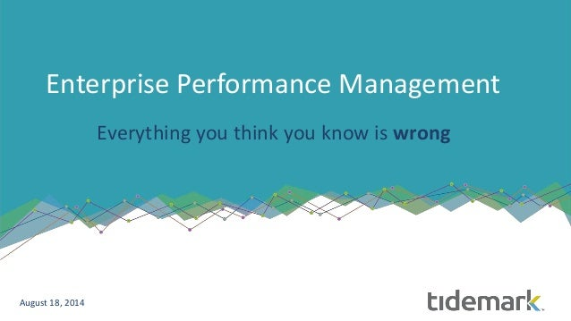 Enterprise Performance Management Everything you think you know is wrong August 18, 2014