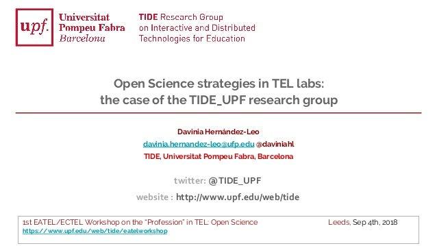 """1st EATEL/ECTEL Workshop on the """"Profession"""" in TEL: Open Science Leeds, Sep 4th, 2018 https://www.upf.edu/web/tide/eatelw..."""