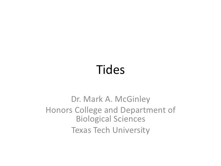 Tides      Dr. Mark A. McGinleyHonors College and Department of       Biological Sciences      Texas Tech University