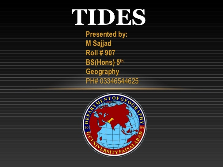 TIDESPresented by:M SajjadRoll # 907BS(Hons) 5thGeographyPH# 03346544625