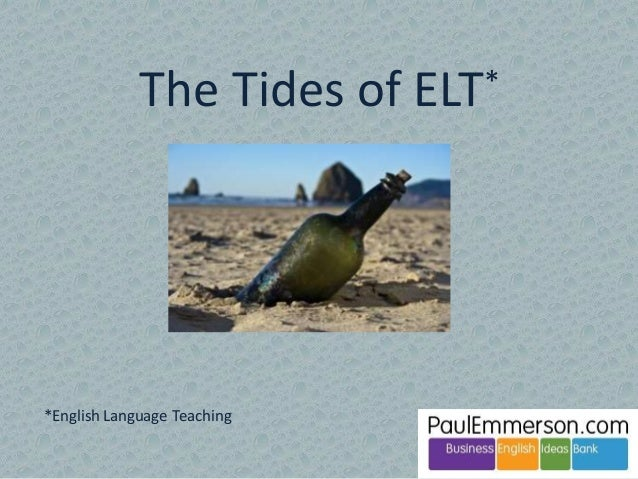 The Tides of ELT*  *English Language Teaching
