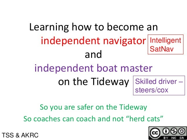 Learning how to become an independent navigator and independent boat master on the Tideway So you are safer on the Tideway...