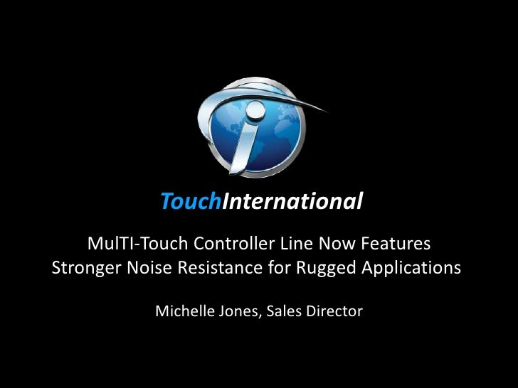 TouchInternational    MulTI-Touch Controller Line Now FeaturesStronger Noise Resistance for Rugged Applications           ...