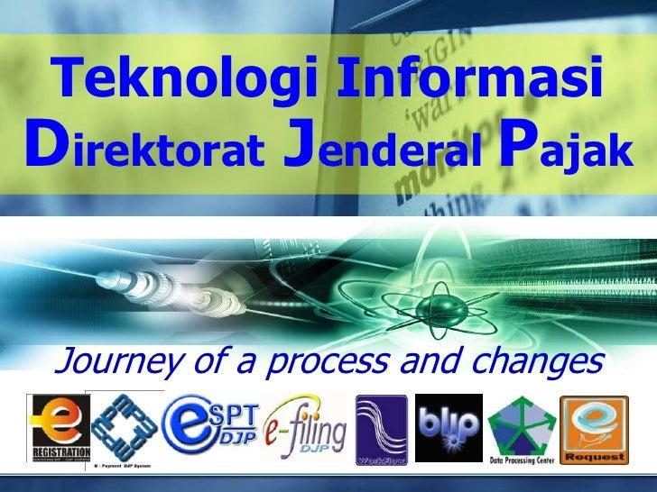 Teknologi Informasi Direktorat Jenderal Pajak    Journey of a process and changes