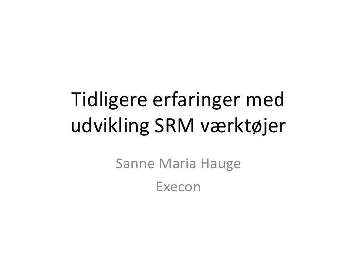 Tidligere erfaringer med udvikling SRM værktøjer      Sanne Maria Hauge           Execon
