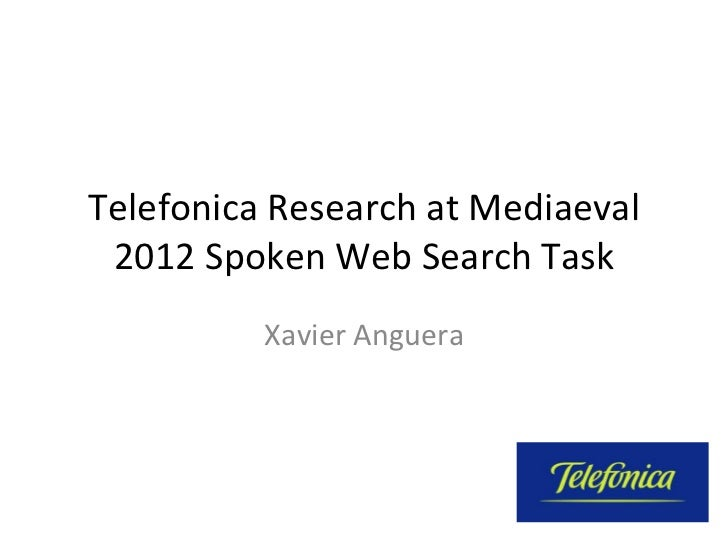 Telefonica	  Research	  at	  Mediaeval	   2012	  Spoken	  Web	  Search	  Task	                Xavier	  Anguera